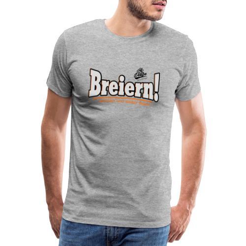 breiern, brechen und weiter feiern - Männer Premium T-Shirt