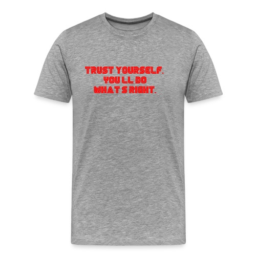 Trust yourself. You'll do what's right. #mrrobot - Men's Premium T-Shirt