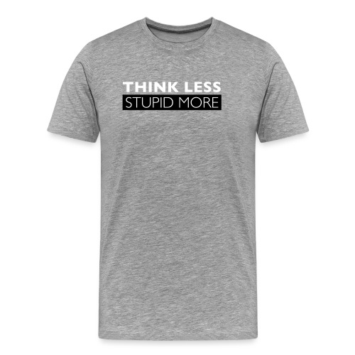 Think Less Stupid More - Premium-T-shirt herr