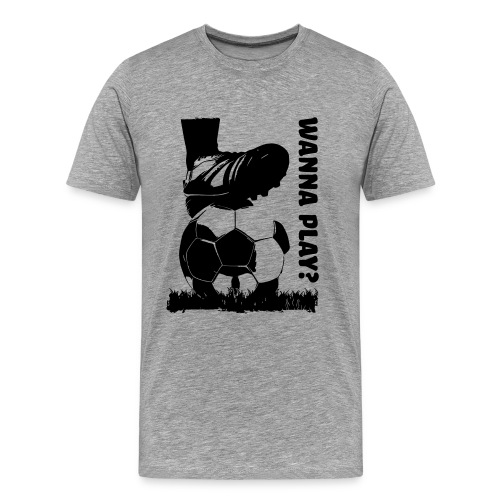 Wanna Play Football - Herre premium T-shirt