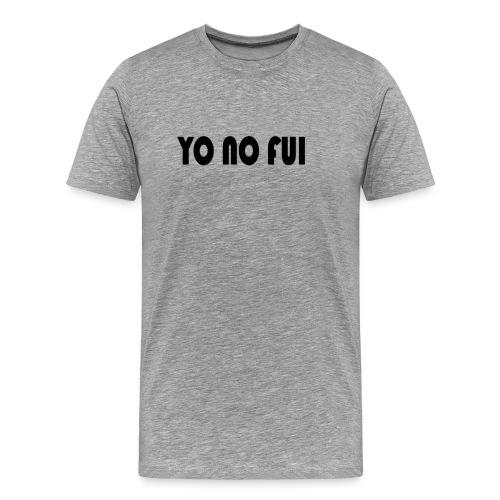 YO NO FUI - Männer Premium T-Shirt