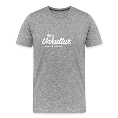 Unkultur kostet mehr / Weiße Schrift - Männer Premium T-Shirt