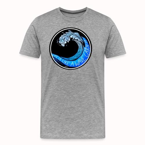 Life Is Like A Wave, Catch It - Men's Premium T-Shirt