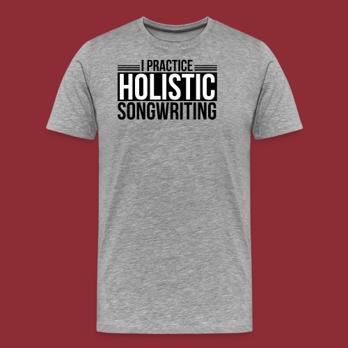 I Practice Holistic Songwriting - Men's Premium T-Shirt