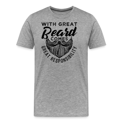 With Great Beard Comes Great Responsibility Gift - Männer Premium T-Shirt