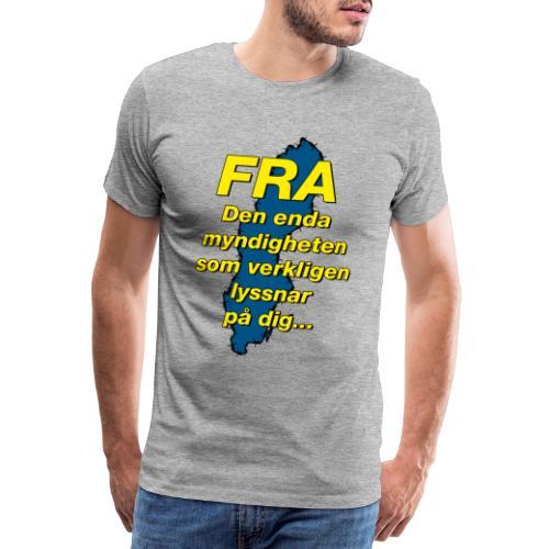 FRA - Den enda myndighet som lyssnar på dig - Premium-T-shirt herr