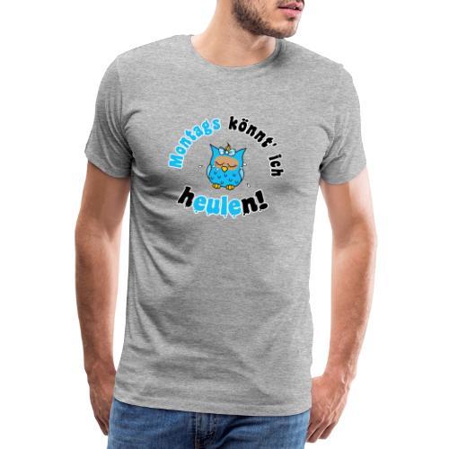 montags könnt ich heulen - eule blau - Männer Premium T-Shirt