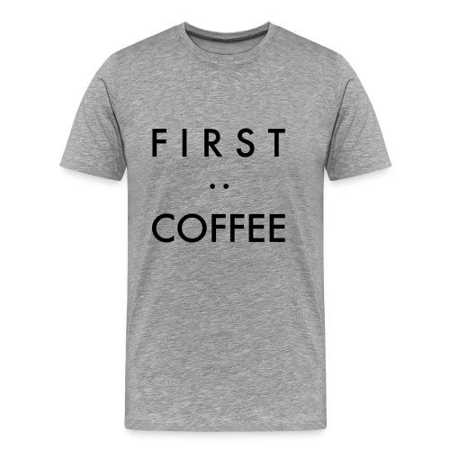 First:Coffee - Männer Premium T-Shirt