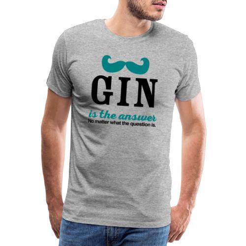 GIN. Die Antwort ist klar - Männer Premium T-Shirt