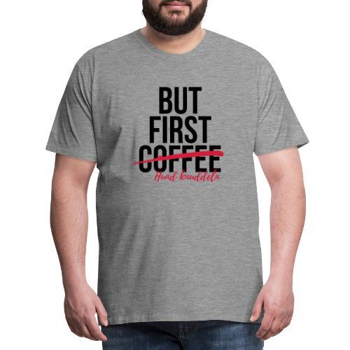 But first Coffee - Hund k - Männer Premium T-Shirt
