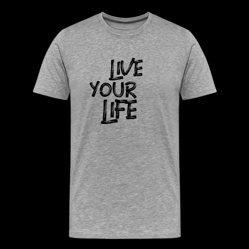 live your life - Men's Premium T-Shirt