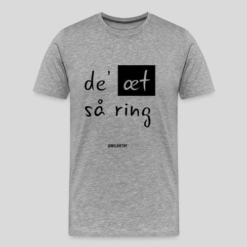 De' æt så ring - sort - Herre premium T-shirt