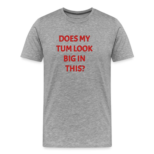 Does my tum look big in this? - Men's Premium T-Shirt