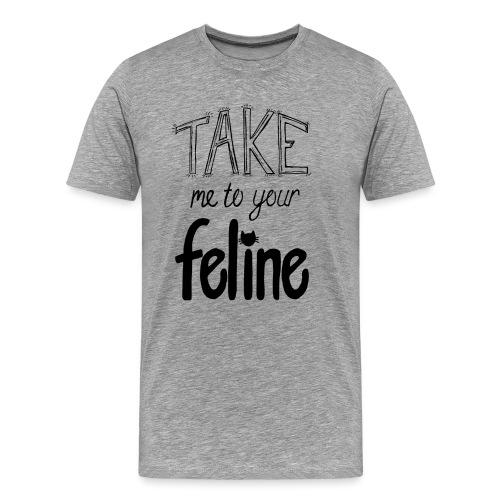 Take Me To Your Feline! - Men's Premium T-Shirt