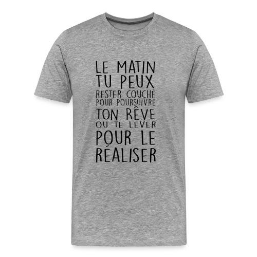Le Matin Tu Peux Rester Couché Pour Poursuivre... - T-shirt Premium Homme