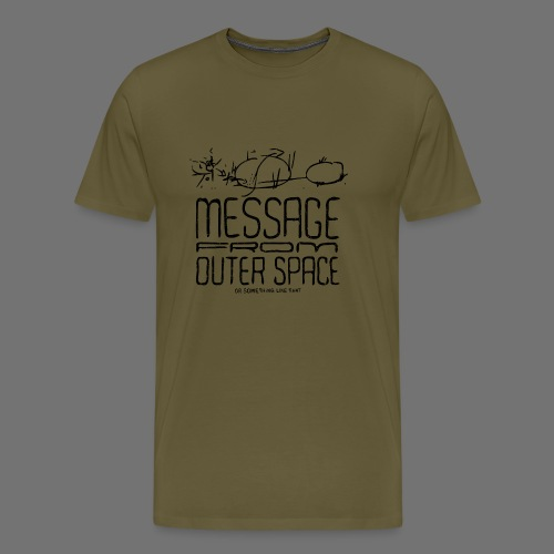Message From Outer Space (black oldstyle) - Men's Premium T-Shirt