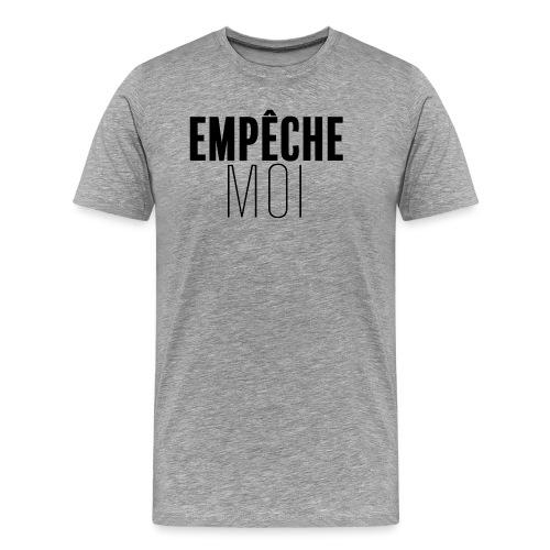 Empêche moi - T-shirt Premium Homme