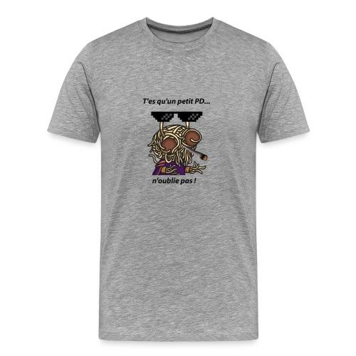 T'es qu'un petit pd.. n'oublie pas ! - Homme - T-shirt Premium Homme