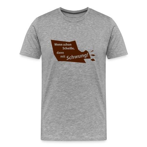 Wenn schon Scheiße, dann mit Schwung! - Männer Premium T-Shirt