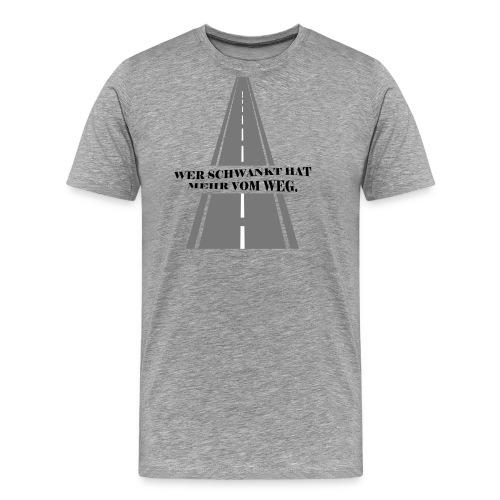 Wer schwankt hat mehr vom Weg - Männer Premium T-Shirt