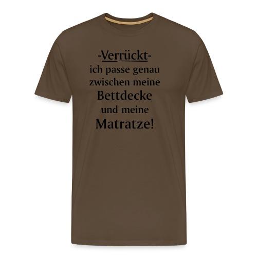 Verrückt ich passe zwischen Bettdecke und Matratze - Männer Premium T-Shirt