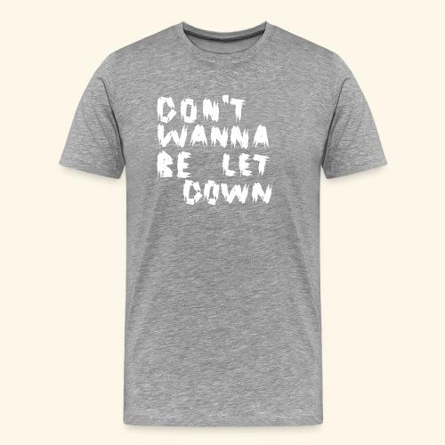Don' t Wanna Be Let Down White - Männer Premium T-Shirt