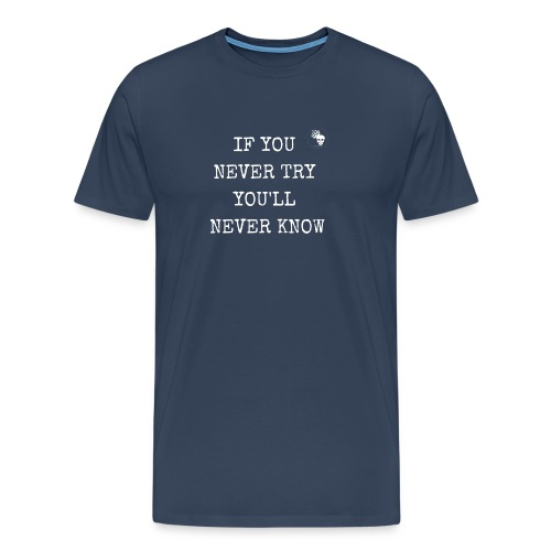 IF YOU NEVER TRY YOU LL NEVER KNOW - Männer Premium T-Shirt