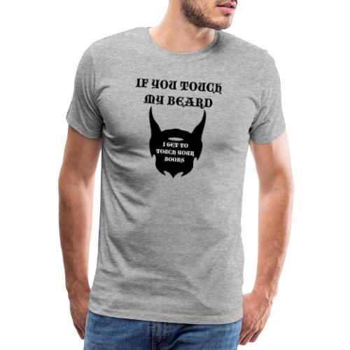 If you touch my beard i get to touch your boobs - Premium-T-shirt herr