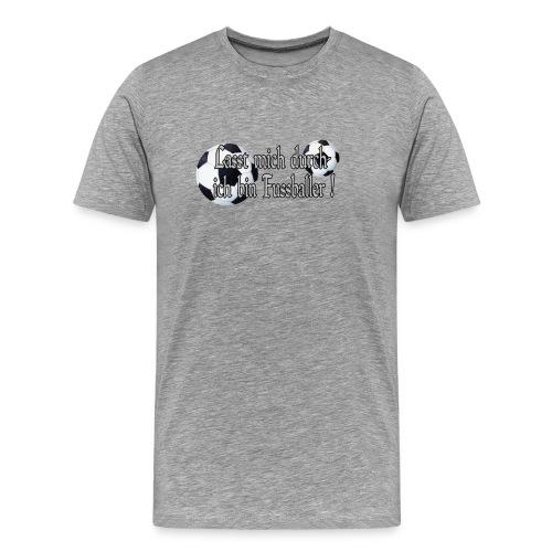 Lasst mich durch, ich bin Fussballer - Männer Premium T-Shirt