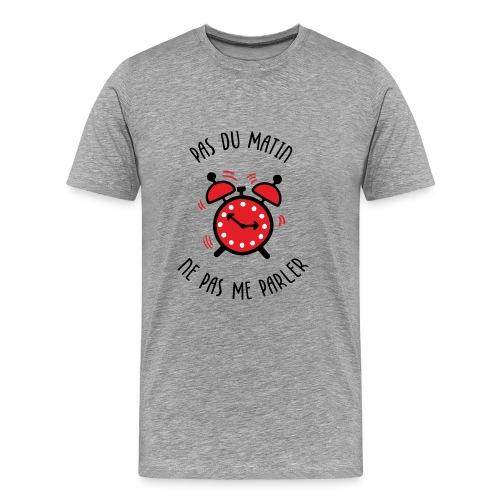 Pas du matin, ne pas me parler - Men's Premium T-Shirt