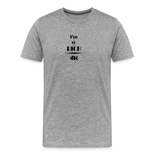 I m so RICH - T-shirt Premium Homme