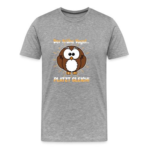 Der frühe Vogel... PLATZT GLEICH! v2 - Männer Premium T-Shirt