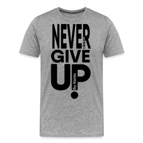 Never ever give up! - Mannen Premium T-shirt