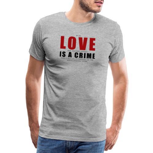 If LOVE is a CRIME - I'm a criminal - Men's Premium T-Shirt