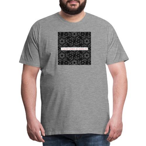 if your lifes worthless, take something else - Männer Premium T-Shirt