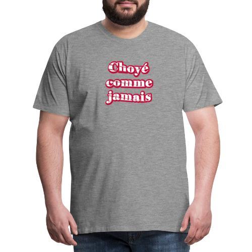Choyé comme jamais - T-shirt Premium Homme