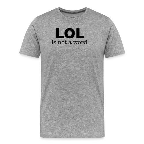 lol is not a word - Men's Premium T-Shirt