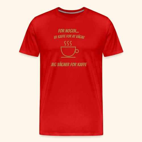 Jeg vågner for kaffe - Herre premium T-shirt