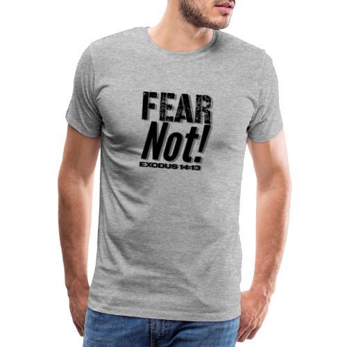 Fear Not Inspirational Lifequote Black Text - Men's Premium T-Shirt