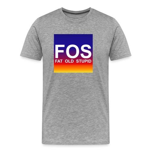 FOS - Fat Old Stupid - Männer Premium T-Shirt