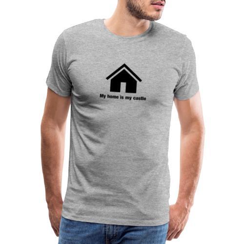 My home is my castle - Männer Premium T-Shirt
