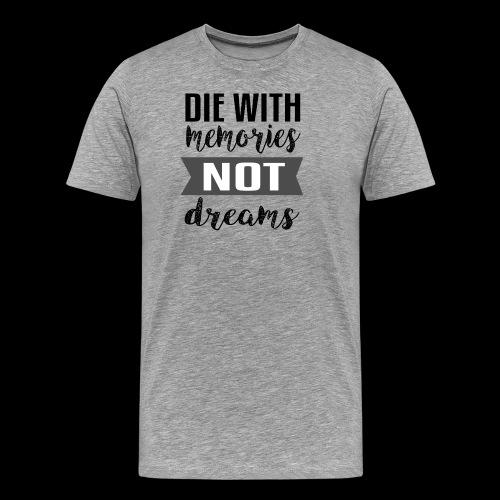 Die With Memories Not Dreams - Männer Premium T-Shirt