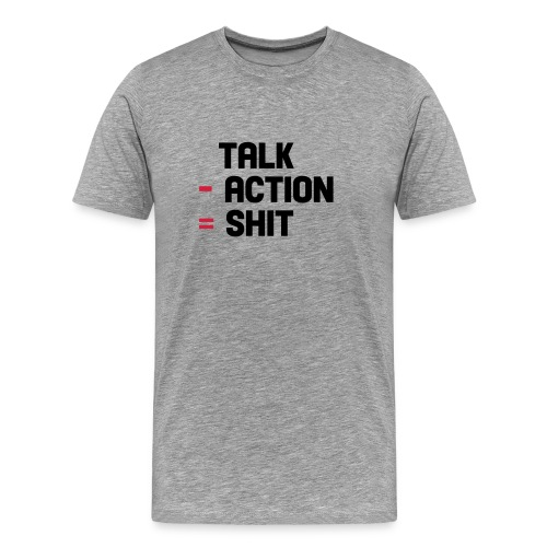 talk - action = shit - Mannen Premium T-shirt