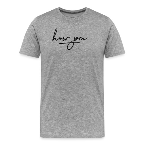 How jom - Mannen Premium T-shirt