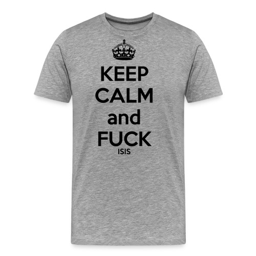 Keep calm and F*ck ISIS - T-shirt Premium Homme