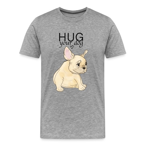 Hug Your Dog - T-shirt Premium Homme