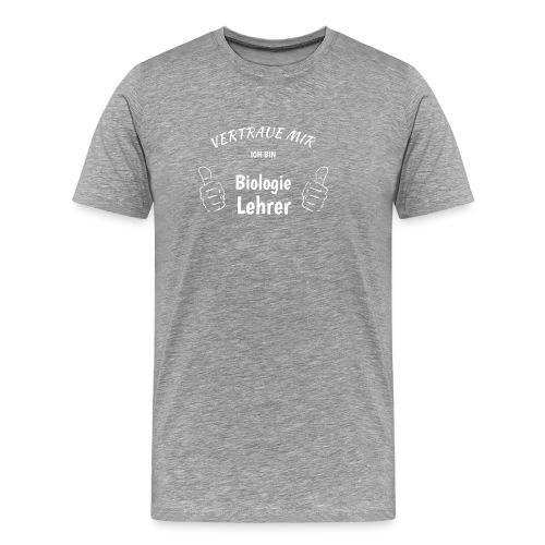 Vertraue mir, ich bin Biologie Lehrer! - Männer Premium T-Shirt