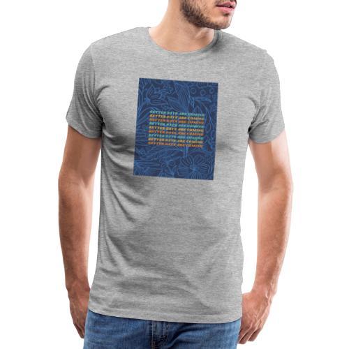 Better Days are coming - Camiseta premium hombre