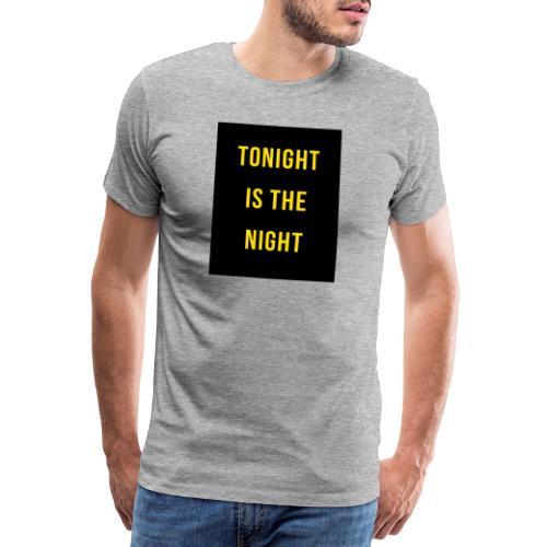 Tonight is the night - Lifestyle - Camiseta premium hombre