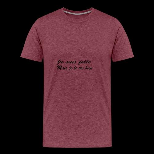 je suis folle - T-shirt Premium Homme